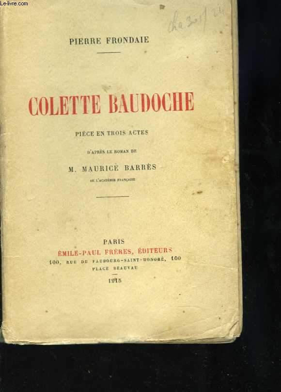 Colette Baudoche. Pièce en trois actes, d'après le roman de Maurice Barrès
