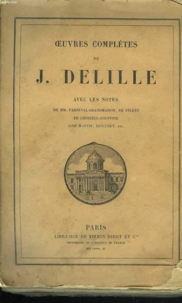Oeuvres complètes de J. Delille. Avec les notes de MM. Parseval-Grandmaison, de Féletz, de Choiseul-Gouffier, Aimé-Martin, Descuret, et...