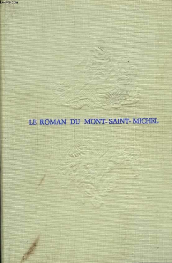 Le roman du Mont-Saint-Michel. Douze siècles de foi, d'art et d'histoire