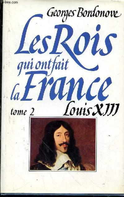 Les Rois Qui Ont Fait La France Louis Xiii Le Juste