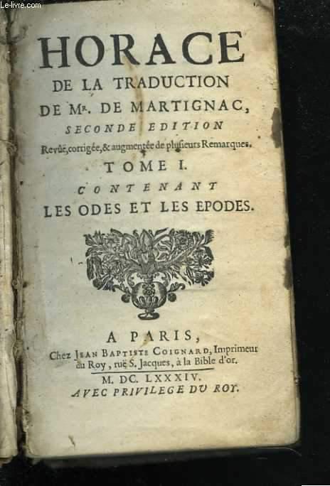 Horace, de la traduction de Mr. De Martignac, seconde édition revue, corrigée et augmentée de plufieurs remarques. Tome 1. Contenant les odes et les épodes