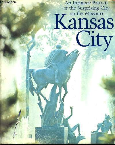 Kansas City. An Intimate Portrait of the Surprising City on the Missouri (Un portrait de la surprenante cité du Missouri)