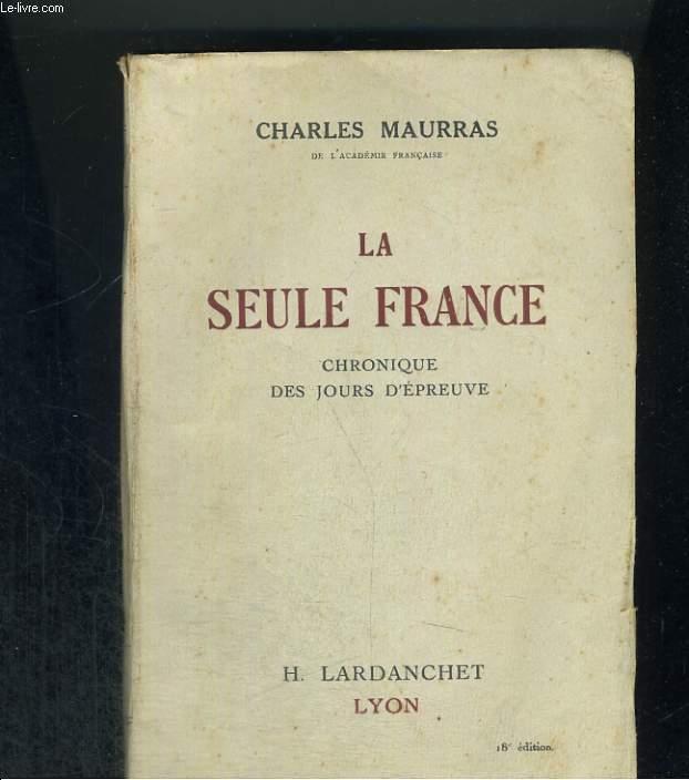 La seule France. Chronique des jourds d'épreuve.