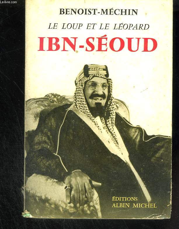 Le Loup et le Léopard. Ibn-Séoud ou la naissance d'un royaume