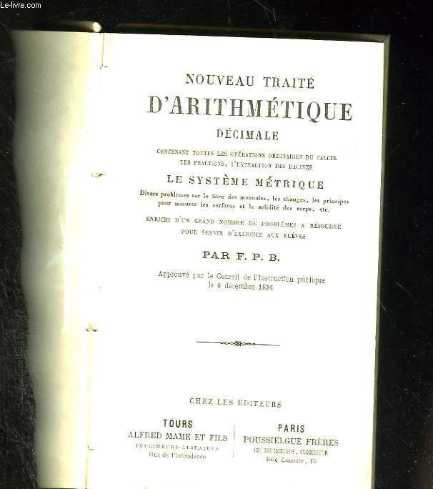 Nouveau traité d'arithmétique décimale contenant toutes les opérations du calcul, les fractions, l'extaction des racines, le système métrique...