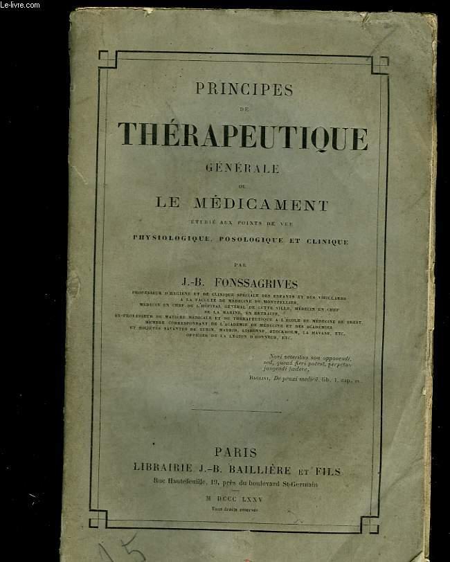 Principes de thérapeutique générale ou le médicament étudié aux points de vue physiologique, posologique et clinique
