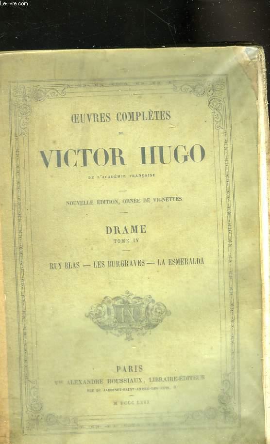 Oeuvres complètes de Victor Hugo. Tome IV : Drame : Ruy Blas, Les Burgaves, La Esmeralda