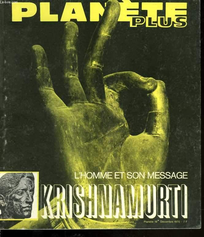 Planète plus. Krischnamurti, l'homme et son message