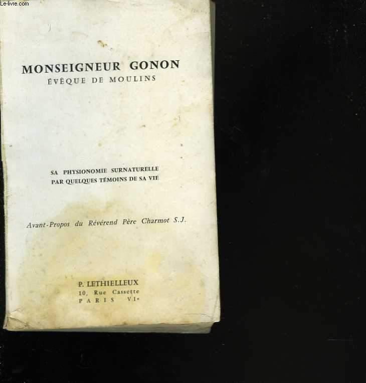 Monseigneur Gonon, évêque de Moulins (1er janvier 1869 - 21 avril 1942). Sa physionomie surnaturelle par quelques témoins de sa vie