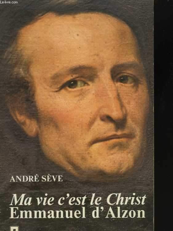 Ma vie c'est le CHrist. Emmanuel D'ALZON (1810 - 1880)