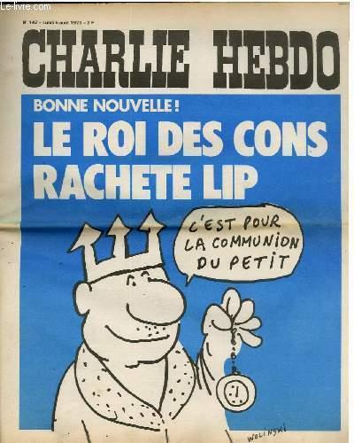 CHARLIE HEBDO N°142 - BONNE NOUVELLE ! LE ROI DES CONS RACHETE LIP