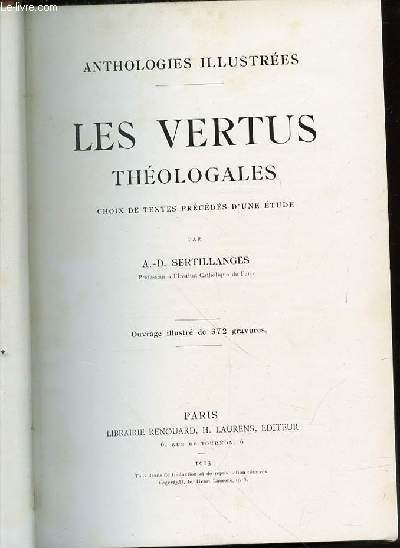 LES VERTUS THEOLOGALES - ANTHOLOGIES ILLUSTREES / CHOIX DE TEXTES PRECEDES D'UNE ETUDE.
