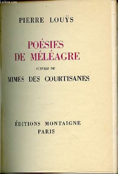 POESIES DE MELEAGRE - SUIVIES DE MIMES DES COURTISANES.