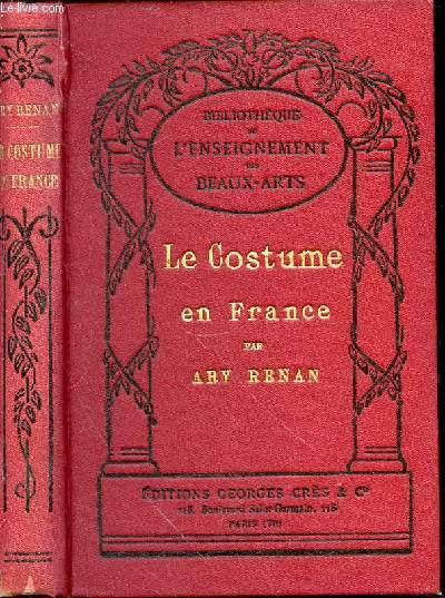 LE COSTUME EN FRANCE - Bibliothèque de l'Enseignement des Beaux-Arts.