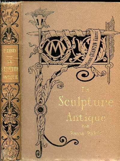 LA SCULPTURE ANTIQUE - Bibliothèque de l'Enseignement des Beaux-Arts.