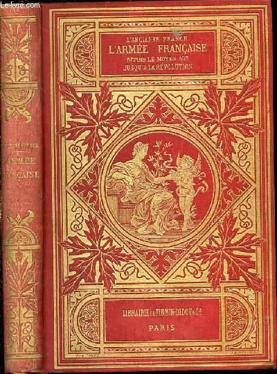 L'ARMEE DEPUIS LE MOYEN AGE JUSQU'A LA REVOLUTION - L'ANCIENNE FRANCE. Etude illustrée d'après les ouvrages de M. Paul Lacroix, sur le Moyen Age, la Renaissance, le XVIIème et le XVIIIème siècle.