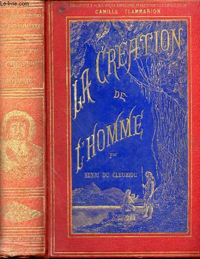LA CREATION DE L'HOMME ET LES PREMIERS AGES DE L'HUMANITE - Bibliothèque scientifique populaire, publiée sous la direction de Camille Flammarion.