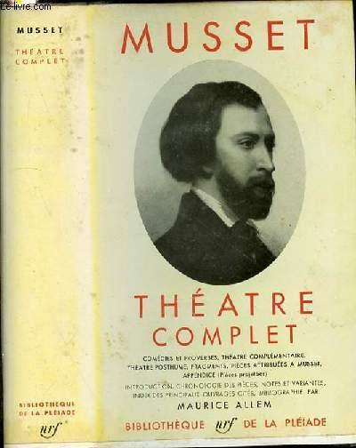 Théâtre complet - Comédies et proverbes - Théâtre complémentaire - Théâtre posthume - Fragments - Pièces Attribuées à Musset. Appendice (PIECES PROJETEES).