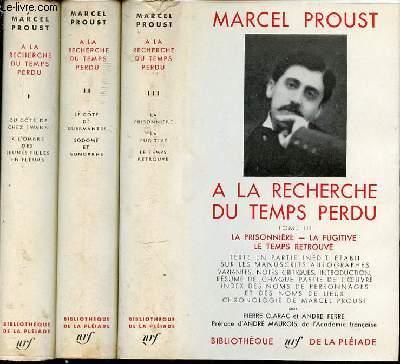 A LA RECHERCHE DU TEMPS PERDI EN 3 TOMES : TOME 1 (DU COTE DE CHEZ SWANN, A L'OMBRE DES JEUNES FILLES EN FLEURS) + TOME 2 (LE COTE DE GUERMANTES, SODOME ET GOMORRHE) + TOME 3 (LA PRISONNIERE, LA FUGITIVE, LE TEMPS RETROUVE).