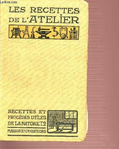 LES RECETTES DE L'ATELIER. TOME 2. RECETTES ET PROCEDES UTILES DE LA NATURE.