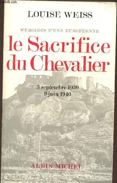 MEMOIRES D'UNE EUROPEENNE - LE SACRIFICE DU CHEVALIER : 3 SEPTEMBRE 1939 ET 9 JUIN 1940.