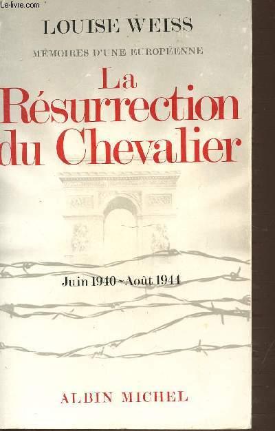 MEMOIRES D'UNE EUROPENNE - LA RESURRECTION DU CHEVALIER JUIN 1940-AOUT 1944