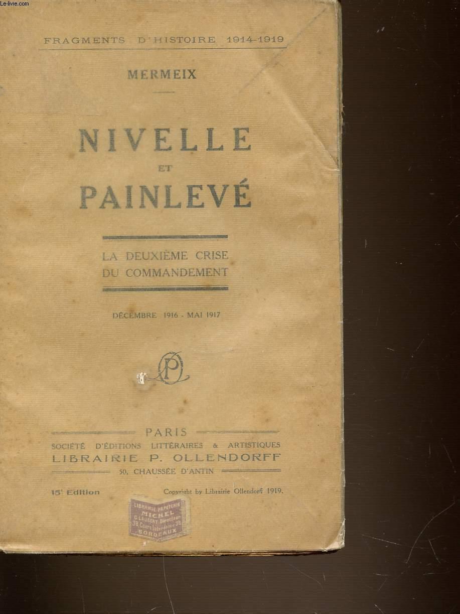 NIVELLE ET PAINLEVE - LA DEUXIEME CRISE DU COMMANDEMENT. DECEMBRE 1916 - MAI 1917. FRAGMENTS D'HISTOIRE 1914-1919.