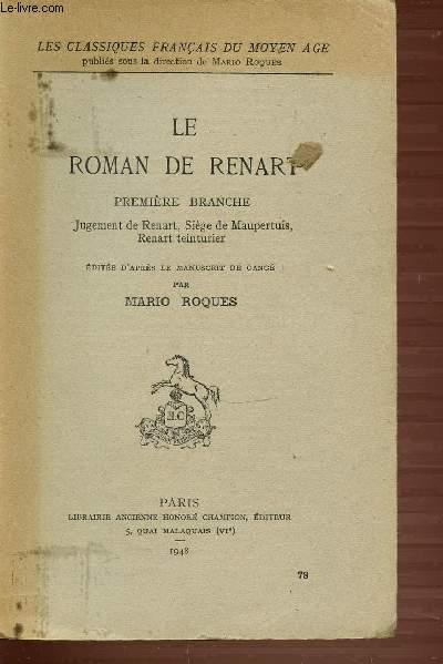 LE ROMAN DE RENART - LES CLASSIQUES FRANCAIS DU MOYEN-AGE. PREMIERE BRANCHE JUGEMENT DE RENART, SIEGE DE MAUPERTUIS, RENART TEINTURIER.