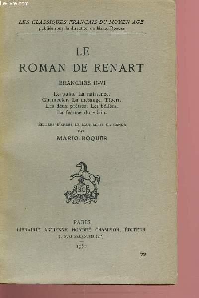 LE ROMAN DE RENART - BRANCHES 2 A 4 - LE PUITS. LA NAISSANCE. CHANTECLERC. LA MESANGE. TIBERT. LES DEUX PRETRES. LES BELIERS. LA FEMME DU VILAIN. LES CLASSIQUES FRANCAIS DU MOYEN-AGE.