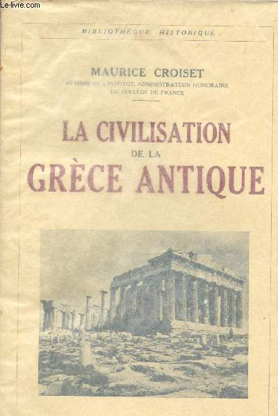 LA CIVILISATION DE LA GRECE ANTIQUE - BIBLIOTHEQUE HISTORIQUE.