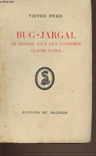 BUG-JARGAL - LE DERNIER JOUR D'UN CONDAMNE CLAUDE GUEUX.