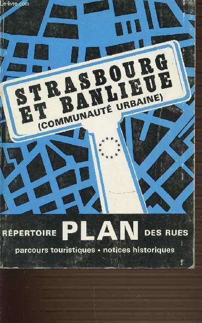 STRASBOURG ET BANLIEUE (COMMUNAUTE URBAINE) - PLAN REPERTOIRE DES RUES. PARCOURS TOURISTIQUES. NOTICES HISTORIQUES.