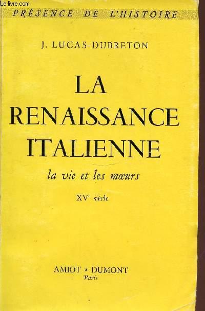 LA RENAISSANCE ITALIENNE - LA VIE ET LES MOEURS 15EME SIECLE.