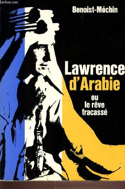LAWRENCE D'ARABIE OU LE REVE FRACASSE.