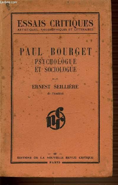 PAUL BOURGET PSYCHOLOGUE ET SOCIOLOGUE - ESSAIS CRITIQUES ARTISTIQUES, PHILOSOPHIQUES ET LITTERAIRES.
