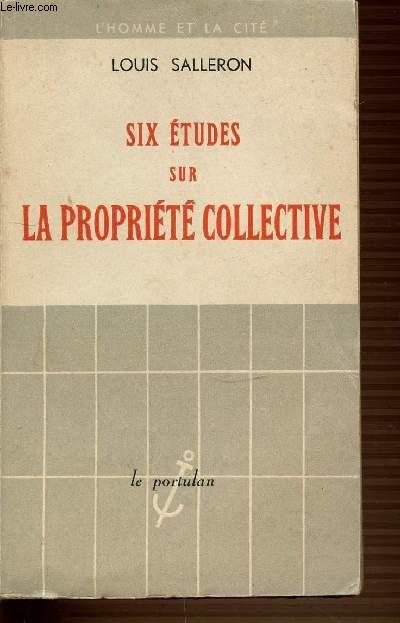 SIX ETUDES SUR LA PROPRIETE COLLECTIVE - L'HOMME ET LA CITE.