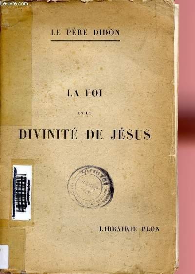 LA FOI EN LA DIVINITE DE JESUS - CONFERENCES PRECHEES A L'EGLISE DE LA MADELEINE.