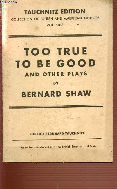 TOO TRUE TO BE GOOD AND OTHER PLAYS - COLLECTION OF BRITISH AND AMERICAN AUTHORS - VOLUME 5183.