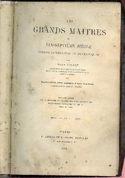 LES GRANDS MAITRES DU DIX-SEPTIEME SIECLE - ETUDES LITTERAIRES ET DRAMATIQUES - OUVRAGE ADOPTE PAR LE MINISTERE DE L'INSTRUCTION PUBLIQUE POUR LES BIBLIOTHEQUES POPULAIRES ET PAR LA VILLE DE PARIS.