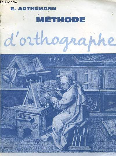 METHODE D'ORTHOGRAPHE - LECONS, REGLES, EXERCICES, DICTEES.