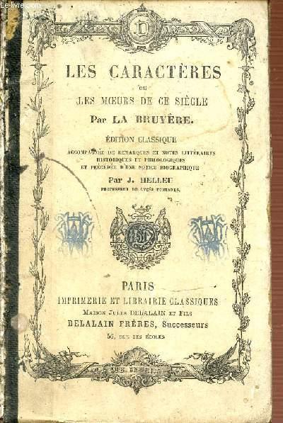 LES CARACTERES OU LES MOEURS DE CE SIECLE PAR LA BRUYERE - EDITION CLASSIQUE ACCOMPAGNEE DE REMARQUES ET NOTES LITTERAIRES HISTORIQUES ET PHILOLOGIQUES ET PRECEDEEE D'UNE NOTICEE BIOGRAPHIQUE.