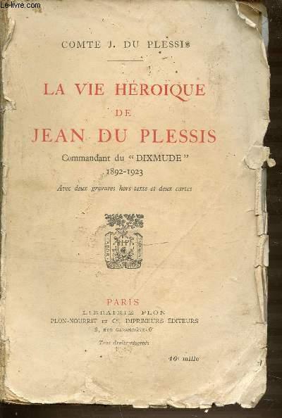 LA VIE HEROÏQUE DE JEAN DU PLESSIS : COMMANDANT DU DIXMUDE 1892-1923.