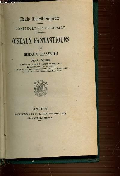 OISEAUX FANTASTIQUES ET OISEAUX CHASSEURS - HISTOIRE NATURELLE VULGARISEE - ORNITHOLOGIE POPULAIRE / SCIENCES VOYAGES ET AVENTURES.
