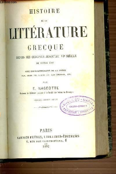 HISTOIRE DE LA LITTERATURE GRECQUES DEPUIS SES ORIGINES JUSQU'AU VI EME SIECLE DE NOTRE ERE.