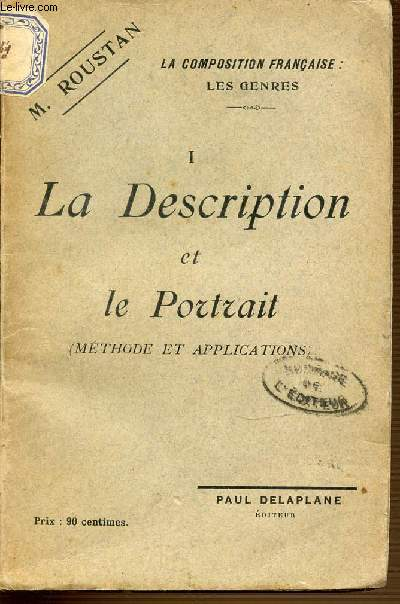 I : LA DESCRIPTION ET LE PORTRAIT (METHODE ET APPLICATIONS) - LA COMPOSITION FRANCAISE : LES GENRES.