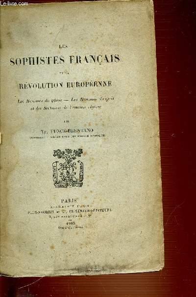 LES SOPHISTES FRANCAIS ET LA REVOLUTION EUROPEENNE - LES HOMMES DE GENIE / LES HOMMES D'ESPRIT ET LES SECTAIRES DE L'ANCIEN REGIME.