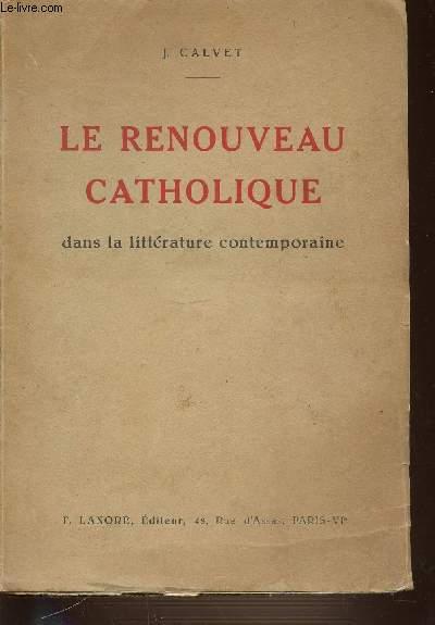 LE RENOUVEAU CATHOLIQUE DANS LA LITTERATURE CONTEMPORAINE.