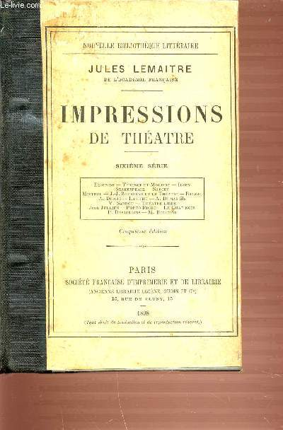 IMPRESSIONS DE THEATRE : EURIPIDE, TERENCE ET MOLIERE, SHAKESPEARE, SARCEY, MISTRAL, BALZAC, SARDOU, THEATRE LIBRE, JEAN JULLIEN, DESJARDINS, BOUCHOR, ETC. CINQUIEME EDITION.