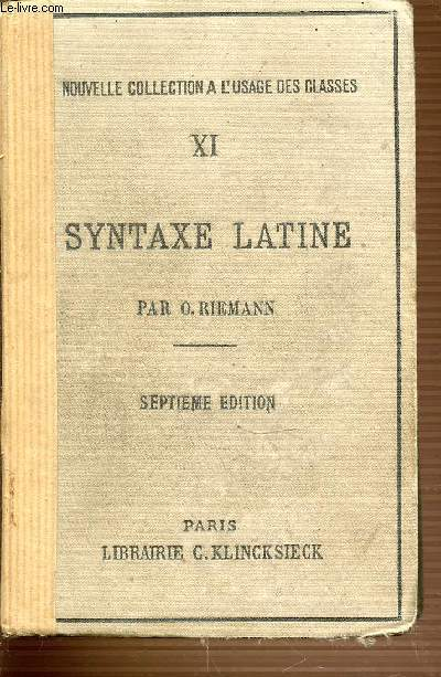 XI : SYNTAXE LATINE - NOUVELLE COLLECTION A L'USAGE DES CLASSES - SEPTIEME EDITION.