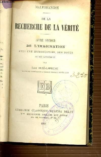 MALEBRANCHE / DE LA RECHERCHE DE LA VERITE - LIVRE SECOND DE L'IMAGINATION AVEC UNE INTRODUCTION, DES NOTES ET DES APPENDICES.